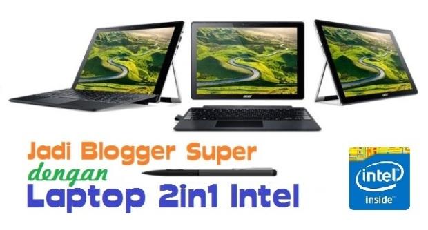 Jadi blogger super dengan laptop 2in1 Intel